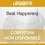 BEAT HAPPENING                            cd musicale di Happening Beat