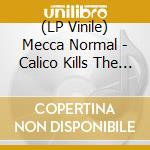 (LP VINILE) Calico kills the cat lp vinile di Normal Mecca