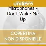 DON'T WAKE ME UP cd musicale di MICROPHONES
