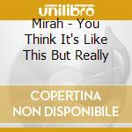 Mirah - You Think It's Like This But Really cd musicale di MIRAH