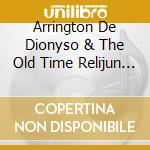 Arrington De Dionyso & The Old Time Relijun - Varieties Of Religious Experience cd musicale di DE DIONYSO/OLD TIME