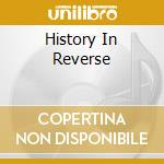 HISTORY IN REVERSE                        cd musicale di BLACKOUTS
