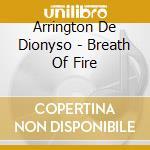 Arrington De Dionyso - Breath Of Fire cd musicale di Arringto De dionyso