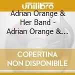 Adrian Orange & Her Band - Adrian Orange & Her Band cd musicale di Adrian & her Orange