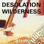 (LP VINILE) White light strobing lp vinile di Wildernes Desolation