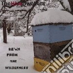 Hive Dwellers - Hewn From The Wilderness cd musicale di Dwellers Hive