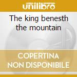 The king benesth the mountain cd musicale