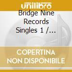 Bridge Nine Records Singles 1 cd musicale di V/A