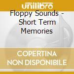 Floppy Sounds - Short Term Memories cd musicale di Sounds Floppy
