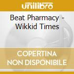 WIKKID TIMES cd musicale di BEAT PHARMACY