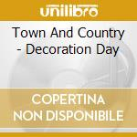Town And Country - Decoration Day cd musicale di TOWN AND COUNTRY