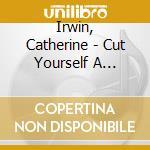 Irwin, Catherine - Cut Yourself A Switch cd musicale di CATHERINE IRWIN