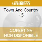 Town And Country - 5 cd musicale di TOWN AND COUNTRY