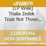 (LP VINILE) LP - THALIA ZEDEK         - TRUST NOT THOSE IN WHO.. lp vinile di THALIA ZEDEK