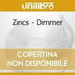Zincs - Dimmer cd musicale di THE ZINCS