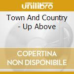 Town And Country - Up Above cd musicale di TOWN AND COUNTRY