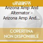 Arizona Amp And Alternator - Arizona Amp And Alternator cd musicale di ARIZONA AMP AND ALTERNATOR