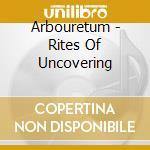 Arbouretum - Rites Of Uncovering cd musicale di ARBOURETUM