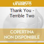 Thank You - Terrible Two cd musicale di THANK YOU
