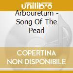 Arbouretum - Song Of The Pearl cd musicale di ARBORETUM