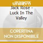 Jack Rose - Luck In The Valley cd musicale di JACK ROSE