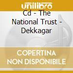 CD - THE NATIONAL TRUST - DEKKAGAR cd musicale di THE NATIONAL TRUST
