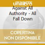 Against All Authority - All Fall Down cd musicale di AGAINST ALL AUTHORIT