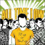 PUT UP OR SHUT UP                         cd musicale di ALL TIME LOW