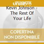 The rest of your life - cd musicale di Kevin Johnson