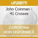 John Coinman - 41 Crosses cd musicale di COINMAN JOHN
