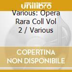 Various - Various: Opera Rara Coll Vol 2 cd musicale di Artisti Vari