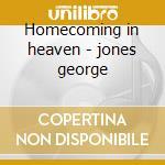 Homecoming in heaven - jones george cd musicale di George Jones