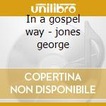 In a gospel way - jones george cd musicale di George Jones