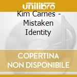 MISTAKEN IDENTITY COLLECT - cd musicale di KIM CARNES
