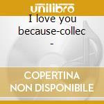 I love you because-collec - cd musicale di Al Martino