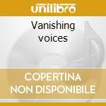 Vanishing voices cd musicale di James Donellan