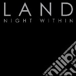 Land - Night Within cd musicale di Land