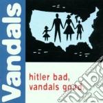Hitler bad, vandals good 00 cd musicale di VANDALS