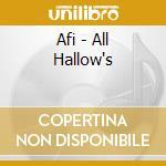 Afi - All Hallow's cd musicale di A.F.I.