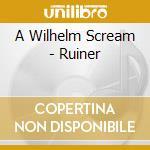 A Wilhelm Scream - Ruiner cd musicale di A WILHELM SCREAM
