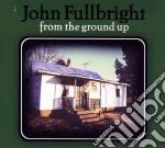 John Fullbright - From The Ground Up cd musicale di John Fullbright