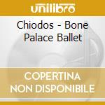 Chiodos - Bone Palace Ballet cd musicale di CHIODOS