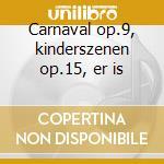 Carnaval op.9, kinderszenen op.15, er is cd musicale di Robert Schumann