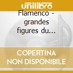 Flamenco - grandes figures du flamenco, cd musicale