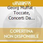 Muffat George - Toccate, Concerti Da Chiesa cd musicale di George Muffat