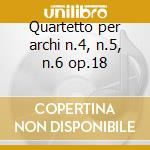 Quartetto per archi n.4, n.5, n.6 op.18 cd musicale di BEETHOVEN LUDWIG VAN