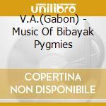 Music of bibayak pygmies cd musicale di V.a.(gabon)