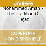 Mohammed Aman - The Tradition Of Hejaz cd musicale di Aman Mohammed