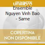 Ensemble Nguyen Vinh Bao - Same cd musicale di Ensemble nguyen vinh