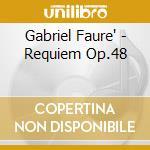 Gabriel Faure' - Requiem Op.48 cd musicale di FAURE'GABRIEL